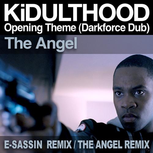 The Angel - KiDULTHOOD Opening Theme (Darkforce Dub) (E-Sassin Remix)