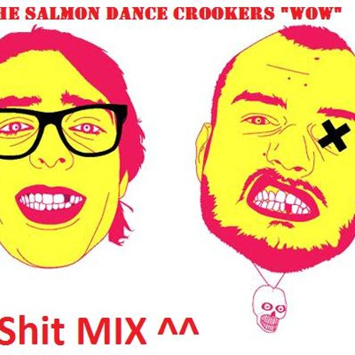 """The Salmon Dance - Crookers """"WOW"""" (HolyShit MIX)"""