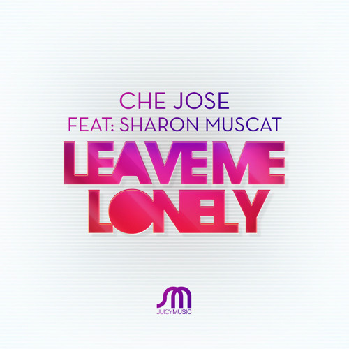 Leave Me lonely - Che Jose feat. Sharon Muscat EP