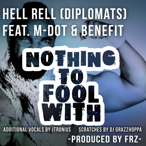 Hell Rell Ft: M-Dot,Benefit,Grazzhoppa-Nothing To Fool With (Prod. By FRZ) Add.Vocals By JTronius