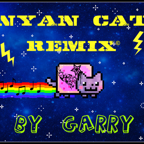 Nyan Cat - (Garry REMIX) by Garry | GARRY | Free Listening on SoundCloud