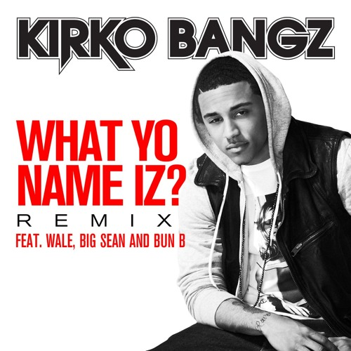 Kirko Bangz - What Yo Name Iz (Remix)