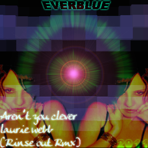 AREN'T YOU CLEVER - MR SPECIAL & LAURIE WEBB - EVERBLUE 2011 (RINSEOUT RMX)