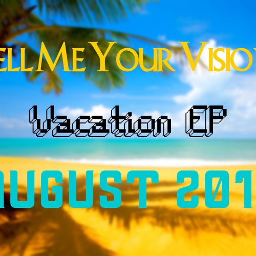 Tell Me Your Visions - Drop The Sun [Vacation EP Preview]
