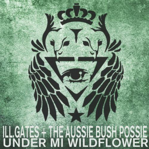 Ill Gates - Under Mi Wildflower  - Free DL