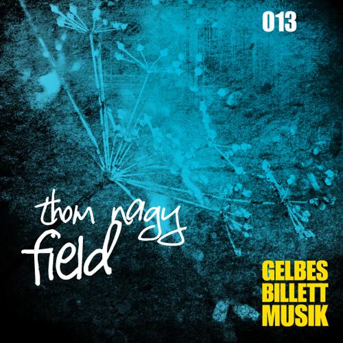 Thom Nagy | Field | Gelbes Billett Musik 013