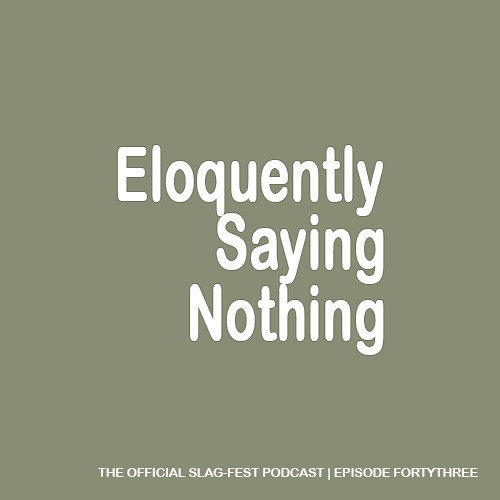 ESN043 : Eloquently Saying Nothing 043