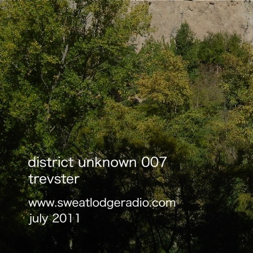 district unknown 007 - trevster (sweat lodge radio session july 2011)