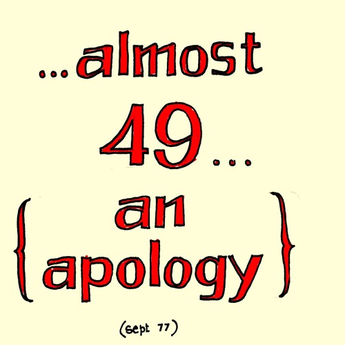 "ALMOST ""49"": AN APOLOGY"