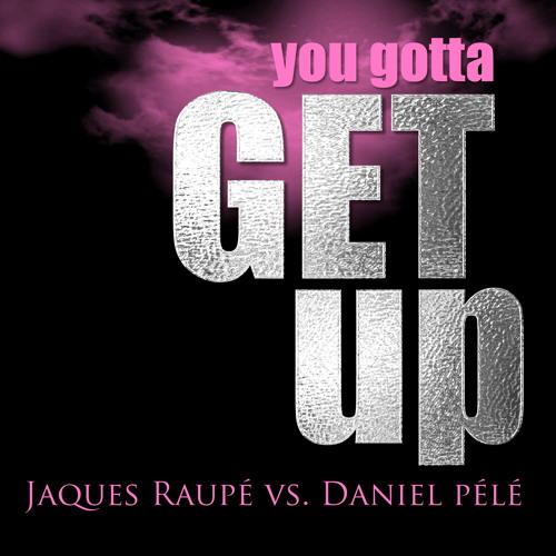 Jaques Raupé Vs. Daniel Pélé - You Gotta Get Up (Original Mix)Snippet