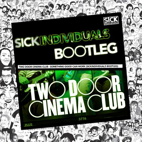 Two Door Cinema Club - Something Good Can Work (SICK INDIVIDUALS bootleg)
