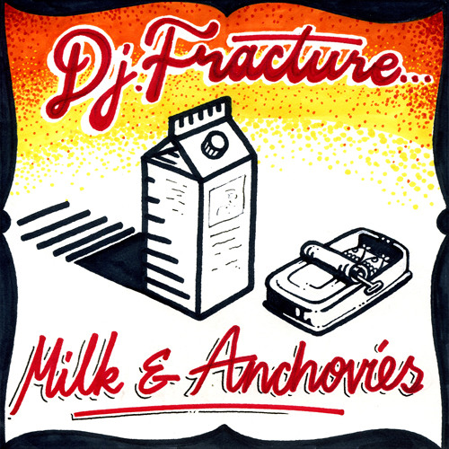 DJ Fracture and Friends Present - Milk And Anchovies