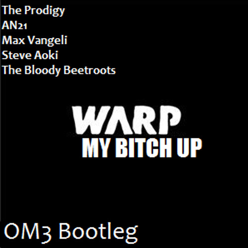 The Prodigy, AN21, Max Vangeli, Steve Aoki, The Bloody Beetroots - Warp My Bitch Up (OM3 Bootleg)