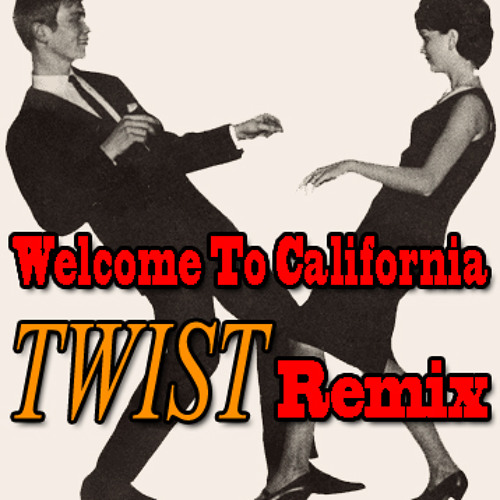 Welcome To California TWIST REMIX (Mixed by Mr. E)