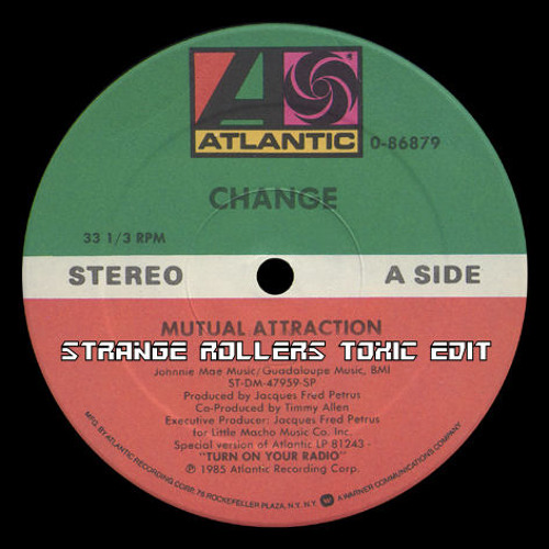 Change - Mutual Attraction (Strange Rollers Toxic Edit FREE 320 DOWNLOAD)