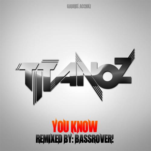 Titanoz - You Know (Bassrover! Remix)