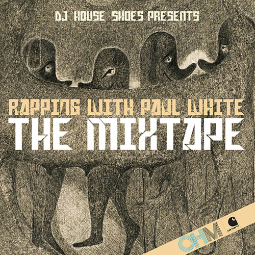 Rapping With Paul White - The DJ House Shoes Mixtape