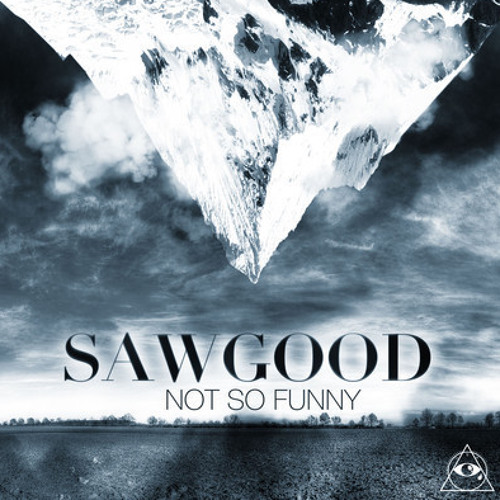 Sawgood - Not So Funny (Better than Coffee and K2 Remix)