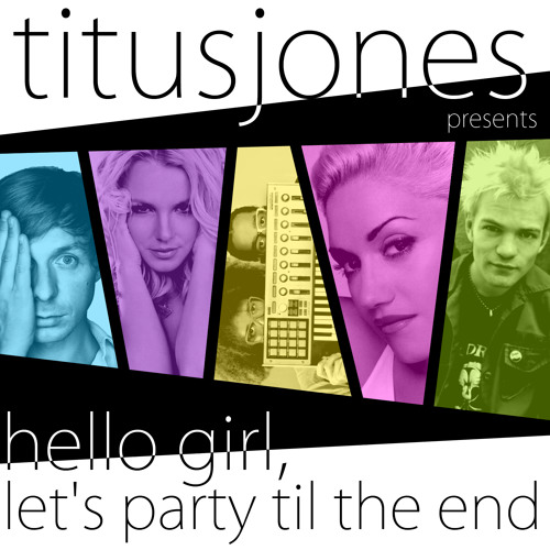 Titus Jones - Hello Girl, Let's Party Til The End