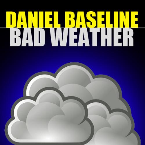Daniel Baseline - Bad Weather [DUBSTEP]