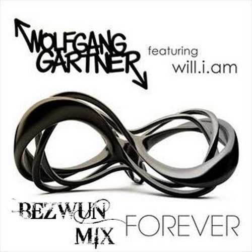 Wolfgang Gartner ft Will.I.am - Forever (Bezwun Big Beat Mix) *FreeDownload*