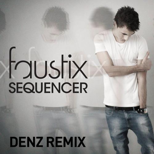 Faustix - Sequencer (Denz Remix) **PREVIEW**