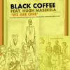 Black Coffee ft. Hugh Masekela - We Are One (Black Coffee Original Dub)