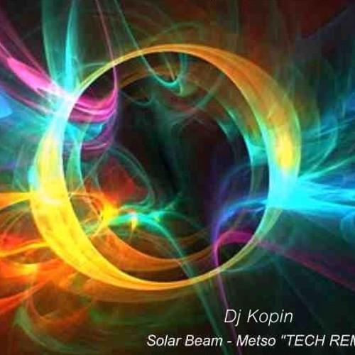 Dj Kopin - Solar Beam ( Metso Tech Remix )