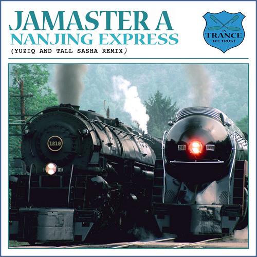 Jamaster A - Nanjing Express (Yuziq and Tall Sasha Remix)