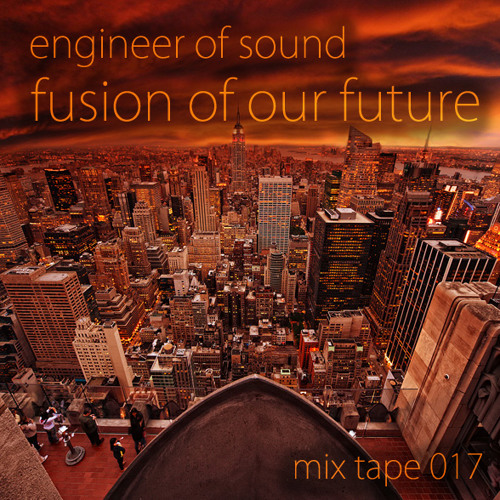 Mix Tape 17: Fusion of Our Future