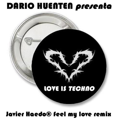 DARIO HUENTEN - Love is techno (Javier Haedo® feel my love remix)