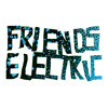 Friends Electric - FIREWORKS