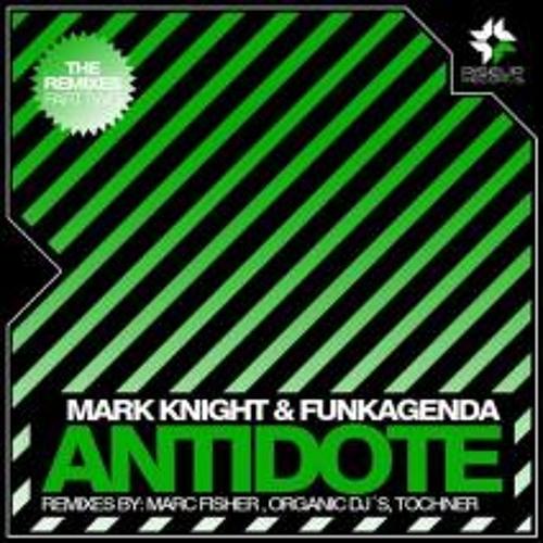 Mark Knight & Funkagenda - Antidote (Tochner Remix)