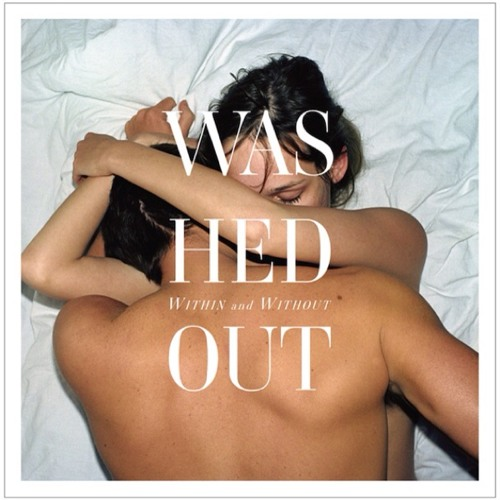 Washed Out- A Dedication