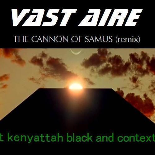 VAST AIRE - The Cannon of Samus Remix - ft Kenyattah Black & Contex MC(Clean)