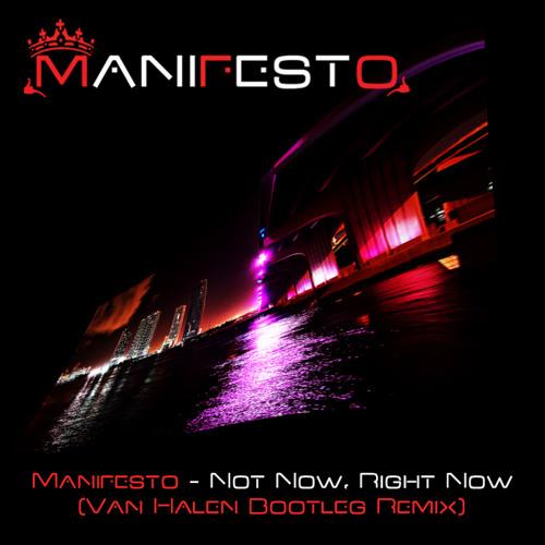 Manifesto - Not Now, Right Now (Van Halen Bootleg Remix)