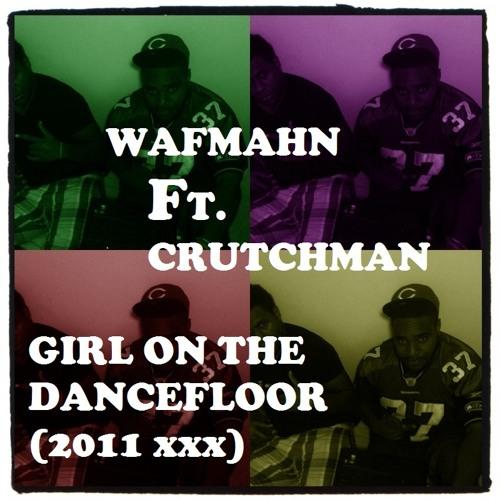 Girl On The Dancefloor - Wafmahn Ft. Crutchman (2011 Crutchman Prod.)