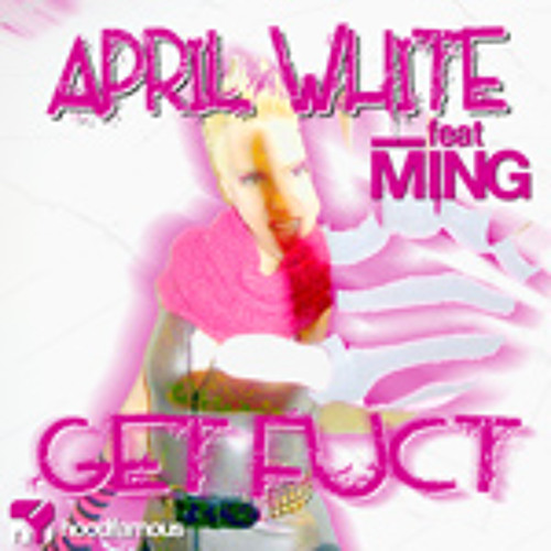 April White feat. Ming - Get Fuct (Infernal Devices Remix)