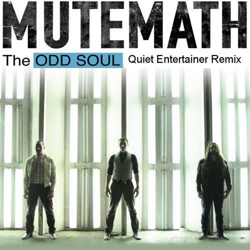 MUTEMATH - Odd Soul (Quiet Entertainer Remix)