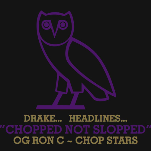 Drake - Headlines Chopped~Up Not Slopped~Up OG RON C {OVO}