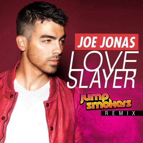 Joe Jonas - Love Slayer - Jump Smokers Remix