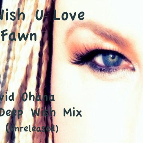 Wish U Love-Fawn-David Ohana's-(Unreleased) Deep Wish Mix