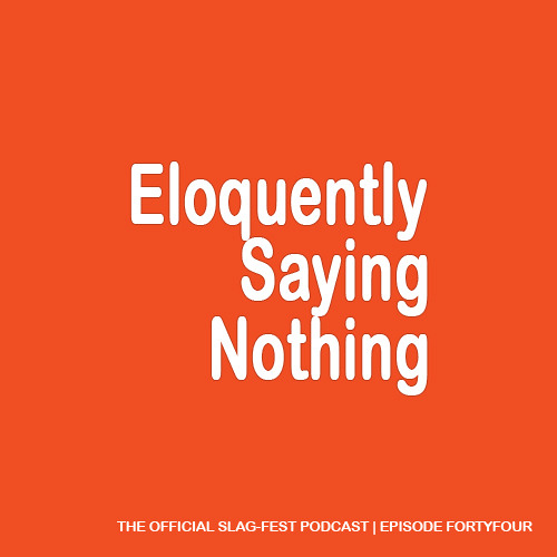 ESN044 : Eloquently Saying Nothing 044