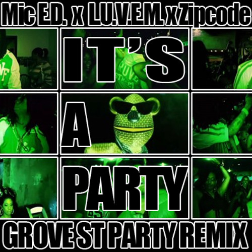 """Mic E.D. """"Its a Party (Ft. LUVEM & Zipcode)"""""""