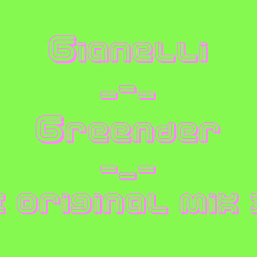 Gian3lli -- Greender ► ( Original Mix )