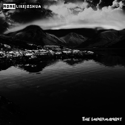 The Impermanent (download on nonelikejoshua.com)