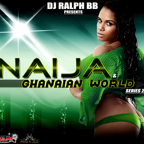 Dj Ralph Bb Presents - Naija & Ghanaian World Series 2011