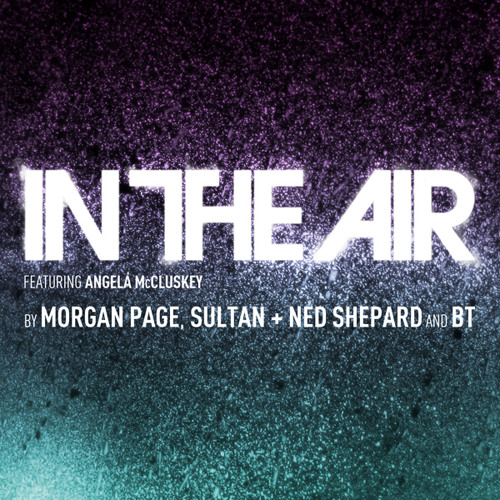 Morgan Page, Sultan + Ned Shepard, and BT – In The Air feat. Angela McCluskey [Hardwell Remix]