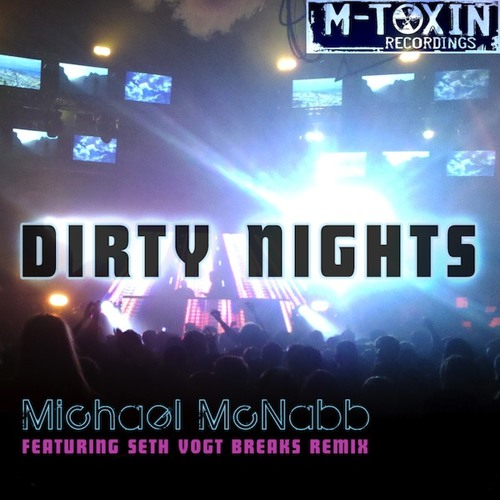 """Michael McNabb """"Dirty Nights"""" (Seth Vogt Breaks Mix) Clip- available starting TODAY beatport 8/11/11"""
