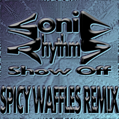 Sonic Rhythm >> Show Off [Spicy Waffles RMX]